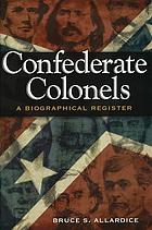 Confederate colonels : a biographical register