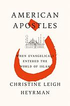 American apostles : when evangelicals entered the world of Islam