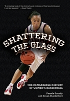 Shattering the glass : the remarkable history of women's basketball