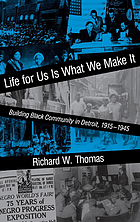 Life for us is what we make it : building Black community in Detroit, 1915-1945