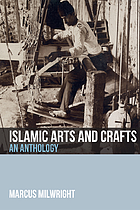 Islamic arts and crafts : an anthology