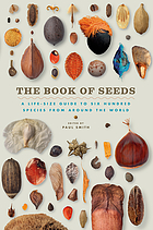 The book of seeds : a life-size guide to six hundred species from around the world