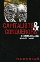 Capitalists and conquerors : a critical pedagogy against empire