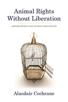Animal rights without liberation : applied ethics and human obligations