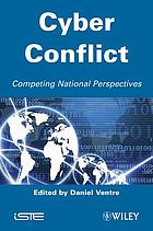 Cyber conflict : competing national perspectives
