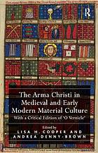The Arma Christi in Medieval and Early Modern Material Culture With a Critical Edition of 'O Vernicle'