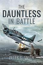 The Dauntless in battle : The Douglas SBD Dauntless dive-bomber in the Pacific 1941-1945