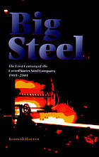 Big steel : the first century of the United States Steel Corporation, 1901-2001