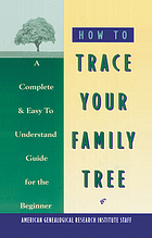 How to trace your family tree : a complete and easy to understand guide for the beginner