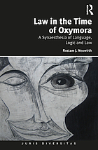 Law in the time of oxymora : a synesthesia of language, logic and law