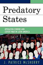 Predatory states : Operation Condor and covert war in Latin America