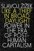 Like a thief in broad daylight : power in the era of post-human capitalism