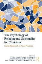 ˜Theœ Psychology of Religion and Spirituality for Clinicians Using Research in Your Practice