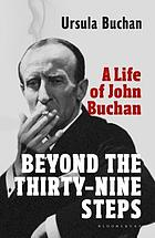 Beyond the Thirty-Nine Steps : a Life of John Buchan.