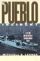 The Pueblo incident : a spy ship and the failure of American foreign policy