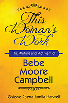 This Woman's Work : the writing and activism of Bebe Moore Campbell