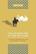 The adventures of Ibn Battuta, a Muslim traveler of the 14th century