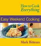 How to cook everything. Easy weekend cooking