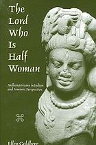 The Lord who is half woman : Ardhanārīśvara in Indian and feminist perspective