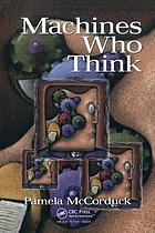 Machines who think : a personal inquiry into the history and prospects of artificial intelligence