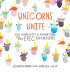 Unicorns unite : how nonprofits & foundations can build epic partnerships