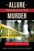 The allure of premeditated murder : why some people plan to kill
