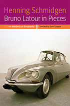 Bruno Latour in pieces : an intellectual biography