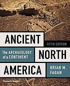 Ancient North America : the archaeology of a continent