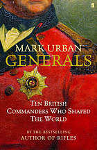 Generals : ten British commanders who shaped the world