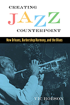 Creating jazz counterpoint : New Orleans, barbershop harmony, and the blues
