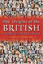 The origins of the British : a genetic detective story : the surprising roots of the English, Irish, Scottish and Welsh