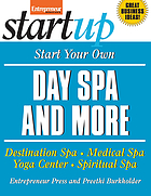 Start your own day spa and more : destination spa, medical spa, yoga center, spiritual spa