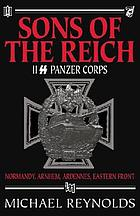 Sons of the Reich : the history of II SS Panzer Corps in Normandy, Arnhem, the Ardennes and on the Eastern Front