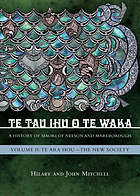 Te tau ihu o te Waka = a history of Māori of Nelson and Marlborough. Volume 2, Te ara hou : the new society
