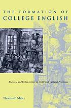 The formation of college English : rhetoric and belles lettres in the british cultural provinces