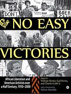 No easy victories : African liberation and American activists over a half century, 1950-2000