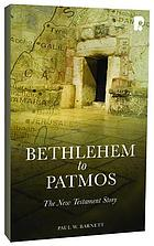 Bethlehem to Patmos : the New Testament story