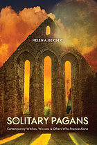 Solitary pagans : contemporary witches, wiccans, and others who practice alone