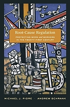 Root-cause regulation : protecting work and workers in the twenty-first century