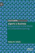 eSports is business : management in the world of competitive gaming