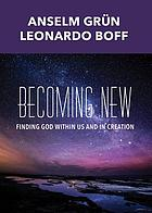 Becoming new : finding God within us and in creation