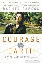 Courage for the earth : writers, scientists, and activists celebrate the life and writing of Rachel Carson