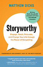 Storyworthy : engage, teach, persuade, and change your life through the power of storytelling