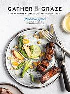 Gather and graze : 120 favorite recipes for tasty good times