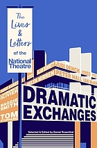 DRAMATIC EXCHANGES : the lives and letters of the national theatre.