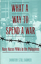 What a way to spend a war : Navy nurse POWs in the Philippines