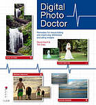 Digital photo doctor : remedies for resuscitating and improving distressed and ailing images