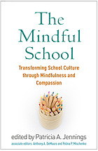 The mindful school : transforming school culture through mindfulness and compassion