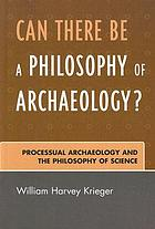Can there be a philosophy of archaeology? : processual archaeology and the philosophy of science