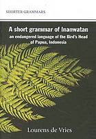 A short grammar of Inanwatan, an endangered language of the Bird's Head of Papua, Indonesia